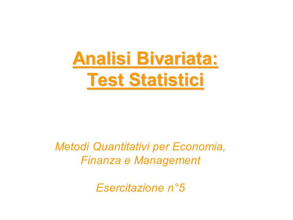 Analisi Bivariata: Test Statistici Metodi Quantitativi per Economia, Finanza e Management Esercitazione n°5