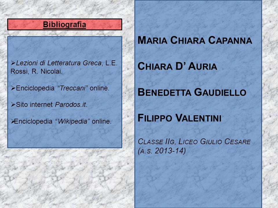 """ Lezioni di Letteratura Greca, L.E. Rossi, R. Nicolai.  Enciclopedia """"Treccani"""" online.  Sito internet Parodos.it.  Enciclopedia """"Wikipedia"""" onlin"""