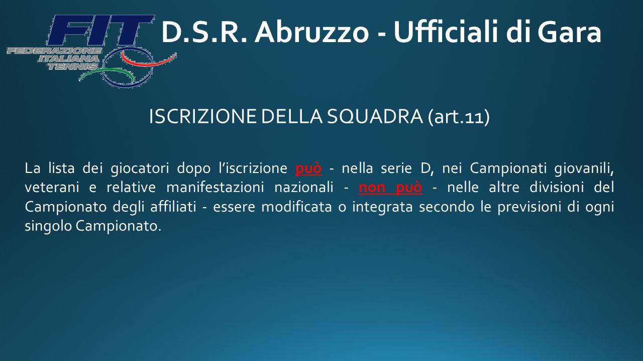 D.S.R. Abruzzo - Ufficiali di Gara ISCRIZIONE DELLA SQUADRA (art.11) La lista dei giocatori dopo l'iscrizione può - nella serie D, nei Campionati giov