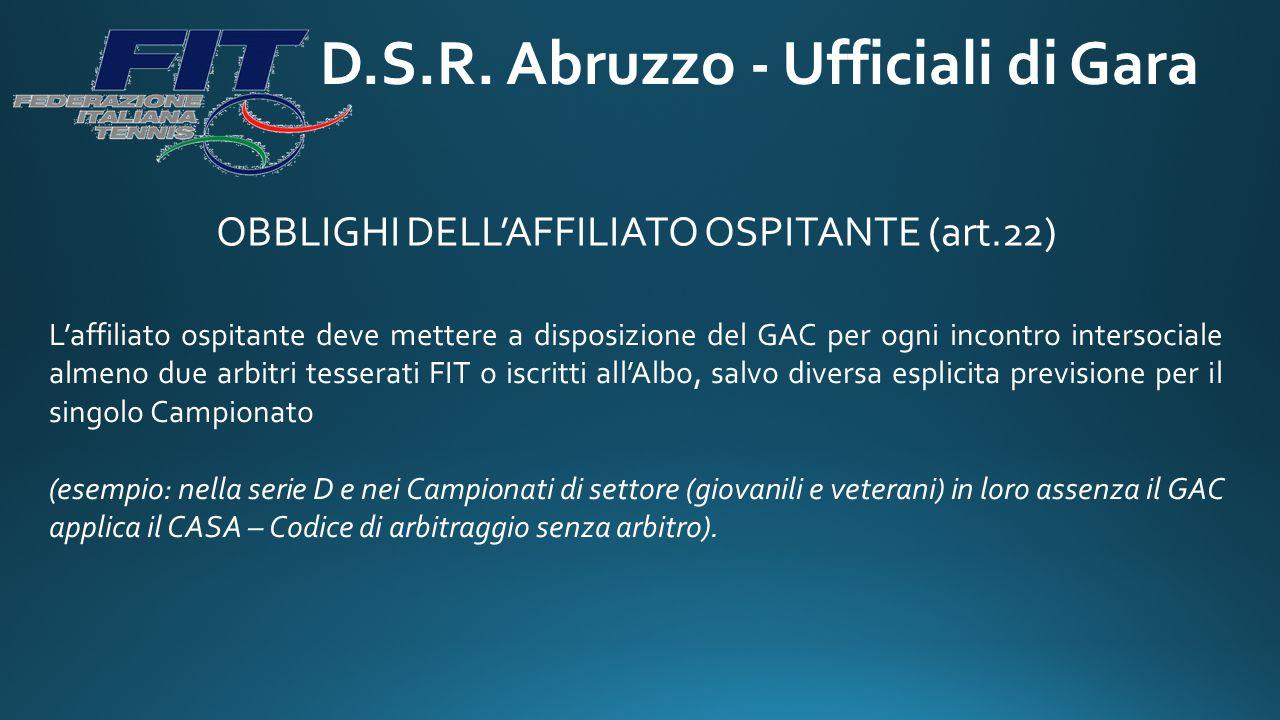 D.S.R. Abruzzo - Ufficiali di Gara OBBLIGHI DELL'AFFILIATO OSPITANTE (art.22) L'affiliato ospitante deve mettere a disposizione del GAC per ogni incon