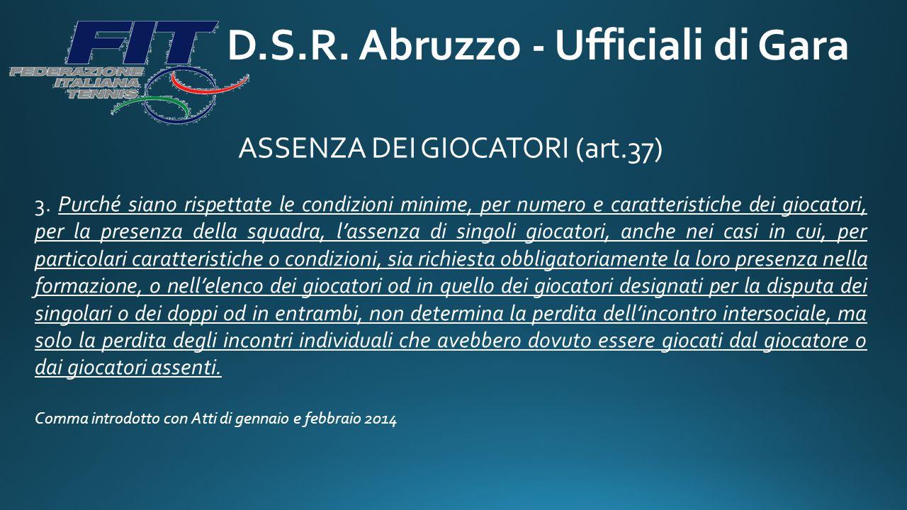 D.S.R. Abruzzo - Ufficiali di Gara ASSENZA DEI GIOCATORI (art.37) 3. Purché siano rispettate le condizioni minime, per numero e caratteristiche dei gi