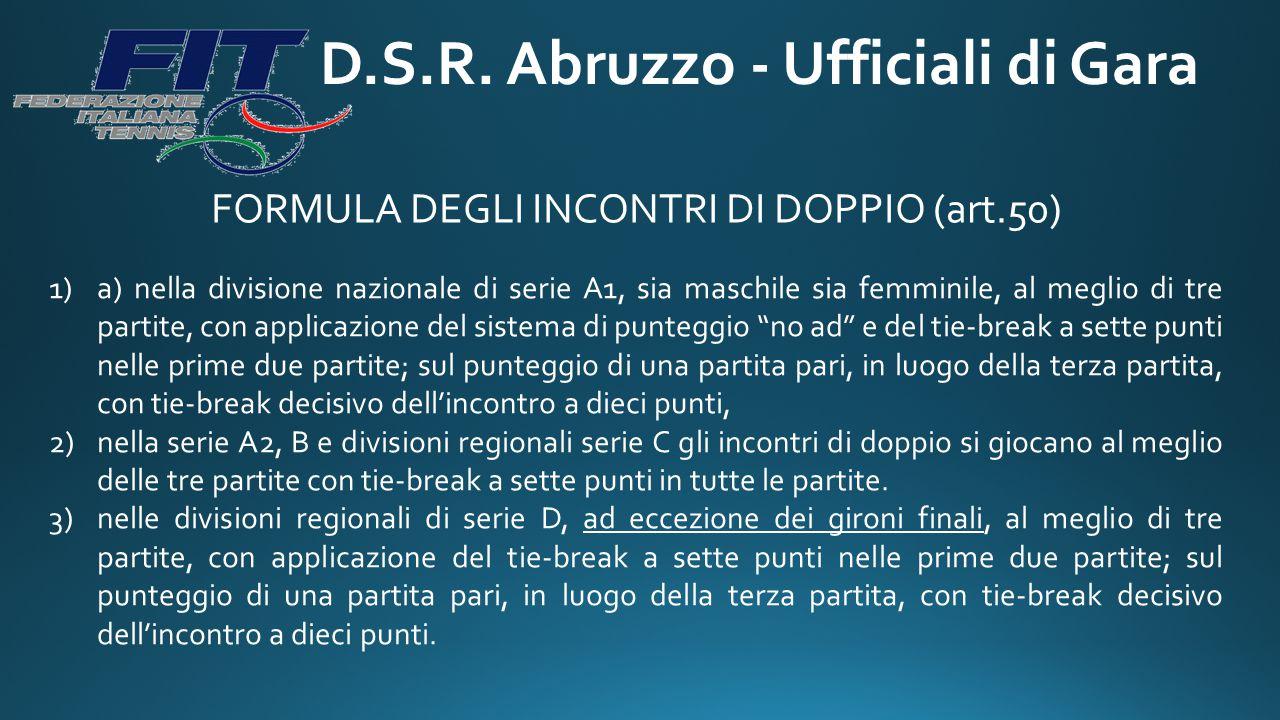 D.S.R. Abruzzo - Ufficiali di Gara FORMULA DEGLI INCONTRI DI DOPPIO (art.50) 1)a) nella divisione nazionale di serie A1, sia maschile sia femminile, a