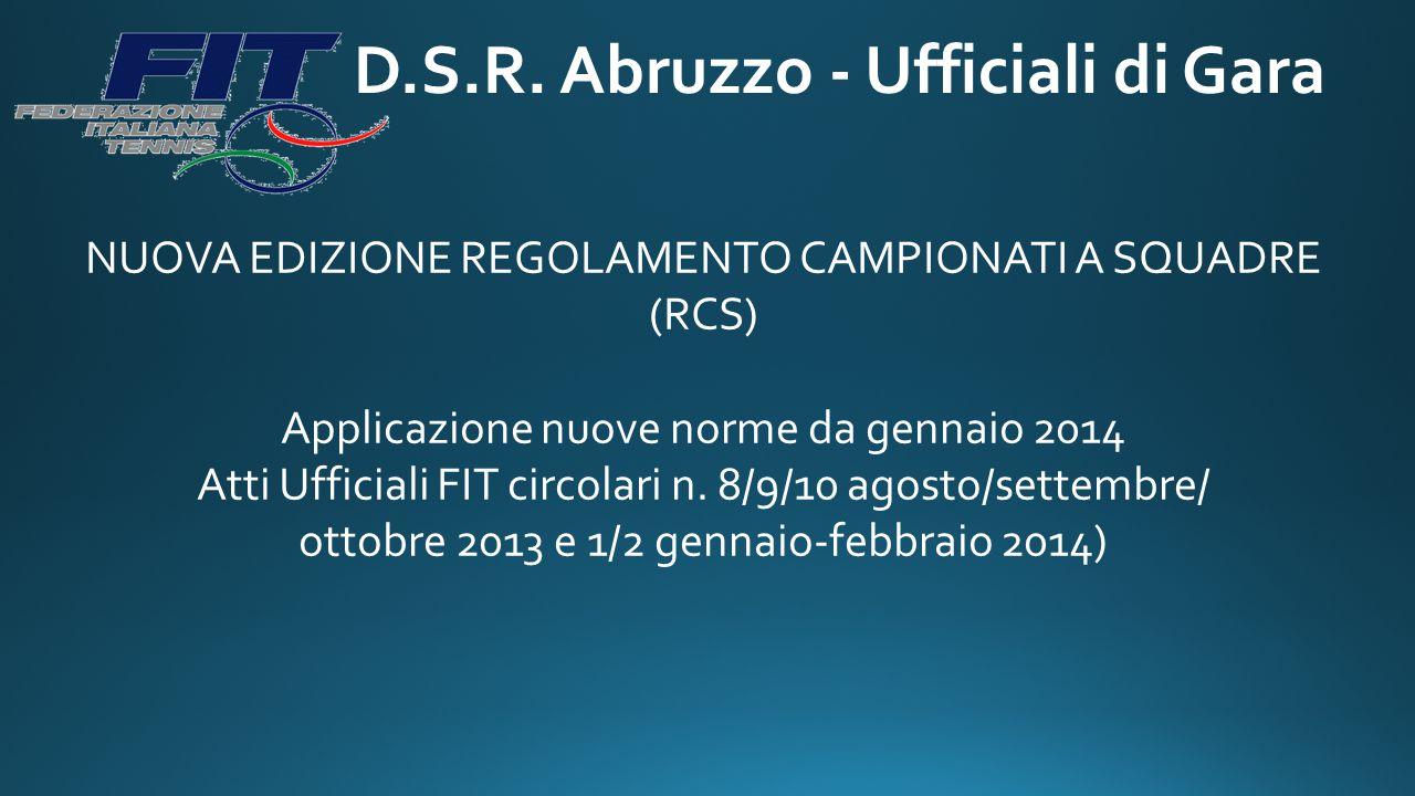 D.S.R. Abruzzo - Ufficiali di Gara NUOVA EDIZIONE REGOLAMENTO CAMPIONATI A SQUADRE (RCS) Applicazione nuove norme da gennaio 2014 Atti Ufficiali FIT c