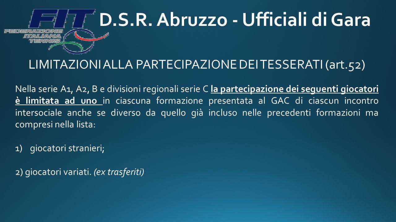 D.S.R. Abruzzo - Ufficiali di Gara LIMITAZIONI ALLA PARTECIPAZIONE DEI TESSERATI (art.52) Nella serie A1, A2, B e divisioni regionali serie C la parte