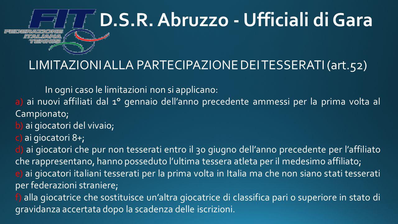 D.S.R. Abruzzo - Ufficiali di Gara LIMITAZIONI ALLA PARTECIPAZIONE DEI TESSERATI (art.52) In ogni caso le limitazioni non si applicano: a) ai nuovi af