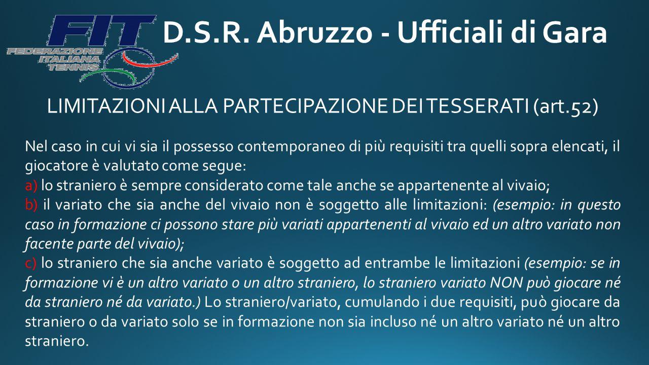 D.S.R. Abruzzo - Ufficiali di Gara LIMITAZIONI ALLA PARTECIPAZIONE DEI TESSERATI (art.52) Nel caso in cui vi sia il possesso contemporaneo di più requ