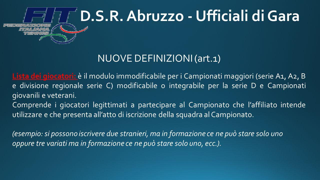 D.S.R. Abruzzo - Ufficiali di Gara NUOVE DEFINIZIONI (art.1) Lista dei giocatori: è il modulo immodificabile per i Campionati maggiori (serie A1, A2,