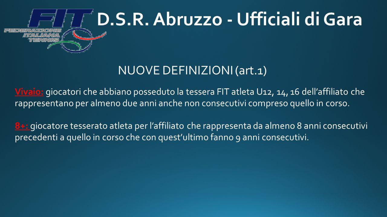 D.S.R. Abruzzo - Ufficiali di Gara NUOVE DEFINIZIONI (art.1) Vivaio: giocatori che abbiano posseduto la tessera FIT atleta U12, 14, 16 dell'affiliato