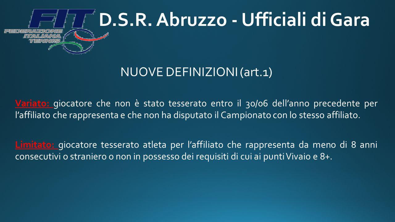 D.S.R. Abruzzo - Ufficiali di Gara NUOVE DEFINIZIONI (art.1) Variato: giocatore che non è stato tesserato entro il 30/06 dell'anno precedente per l'af