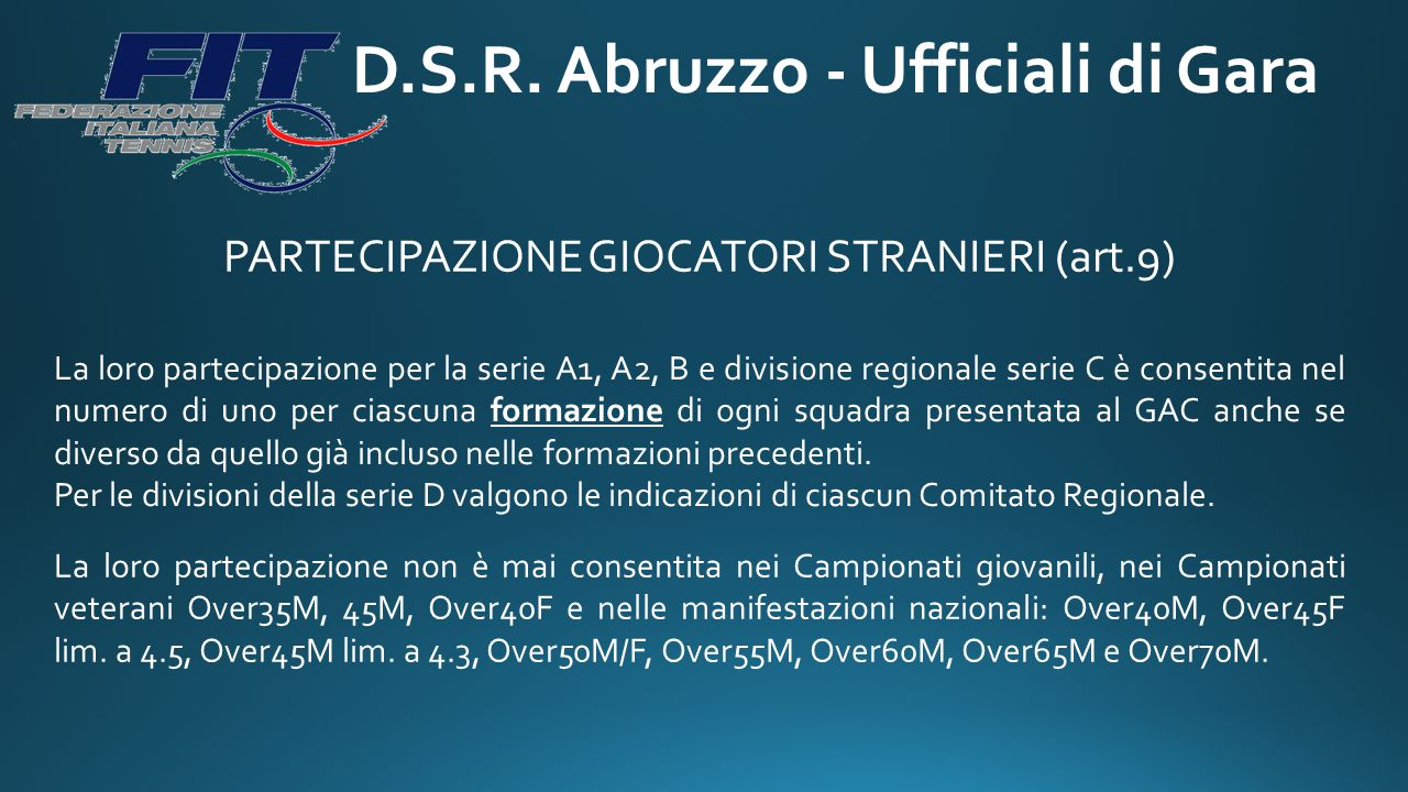 D.S.R. Abruzzo - Ufficiali di Gara PARTECIPAZIONE GIOCATORI STRANIERI (art.9) La loro partecipazione per la serie A1, A2, B e divisione regionale seri