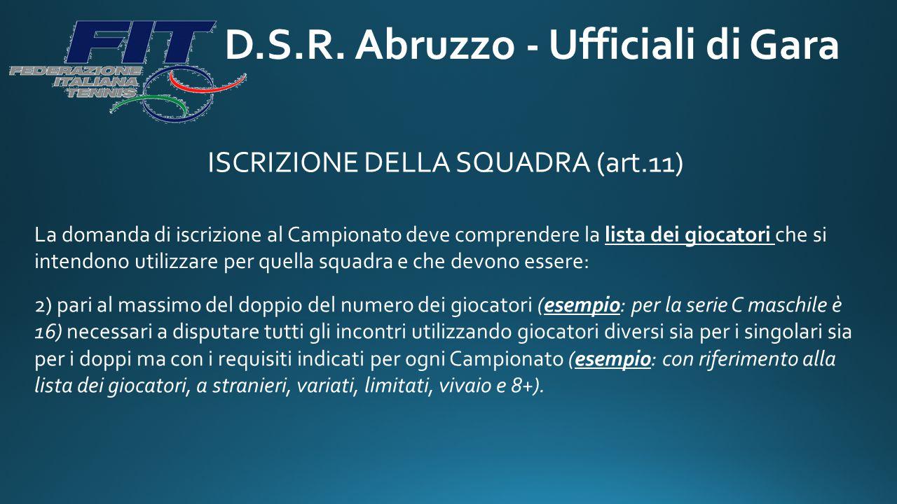 D.S.R. Abruzzo - Ufficiali di Gara ISCRIZIONE DELLA SQUADRA (art.11) La domanda di iscrizione al Campionato deve comprendere la lista dei giocatori ch