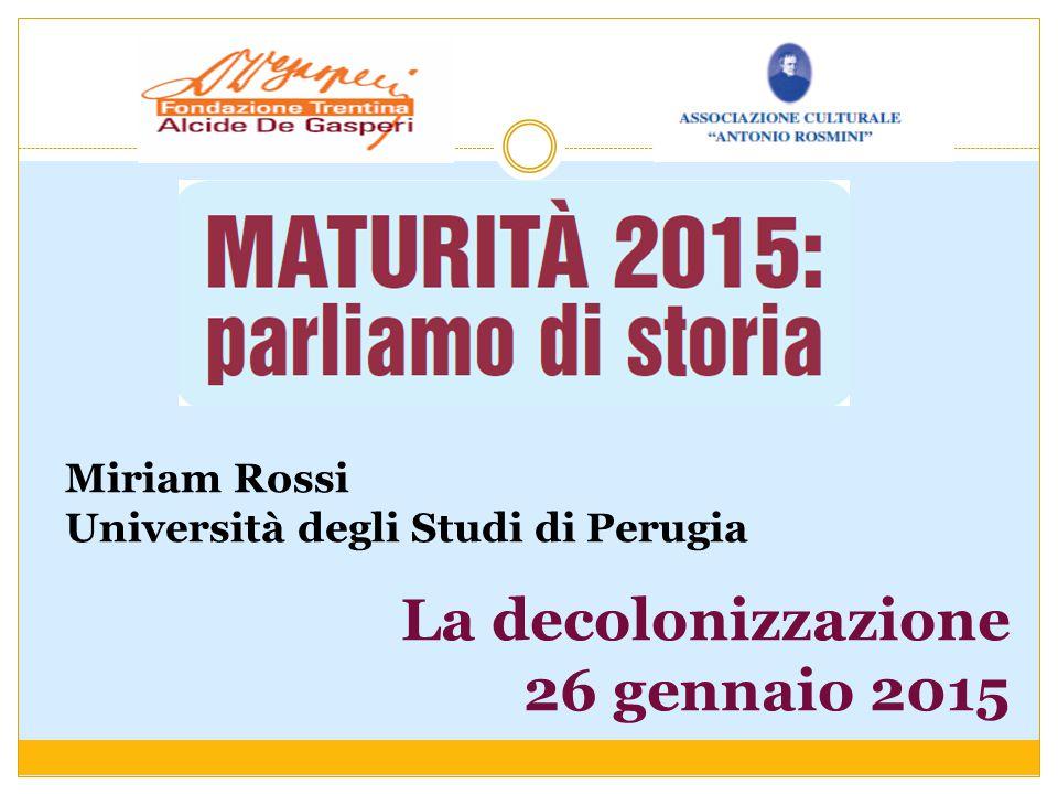 Miriam Rossi Università degli Studi di Perugia La decolonizzazione 26 gennaio 2015