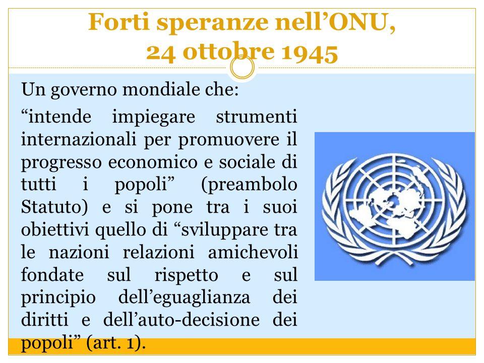 """Forti speranze nell'ONU, 24 ottobre 1945 Un governo mondiale che: """"intende impiegare strumenti internazionali per promuovere il progresso economico e"""