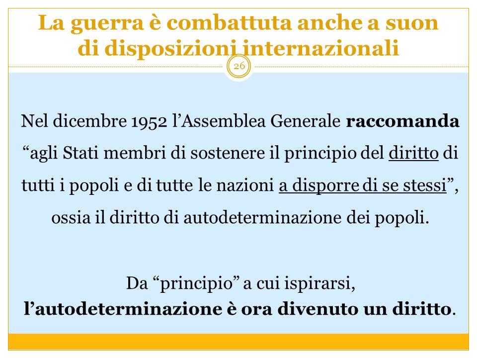 """La guerra è combattuta anche a suon di disposizioni internazionali Nel dicembre 1952 l'Assemblea Generale raccomanda """"agli Stati membri di sostenere i"""