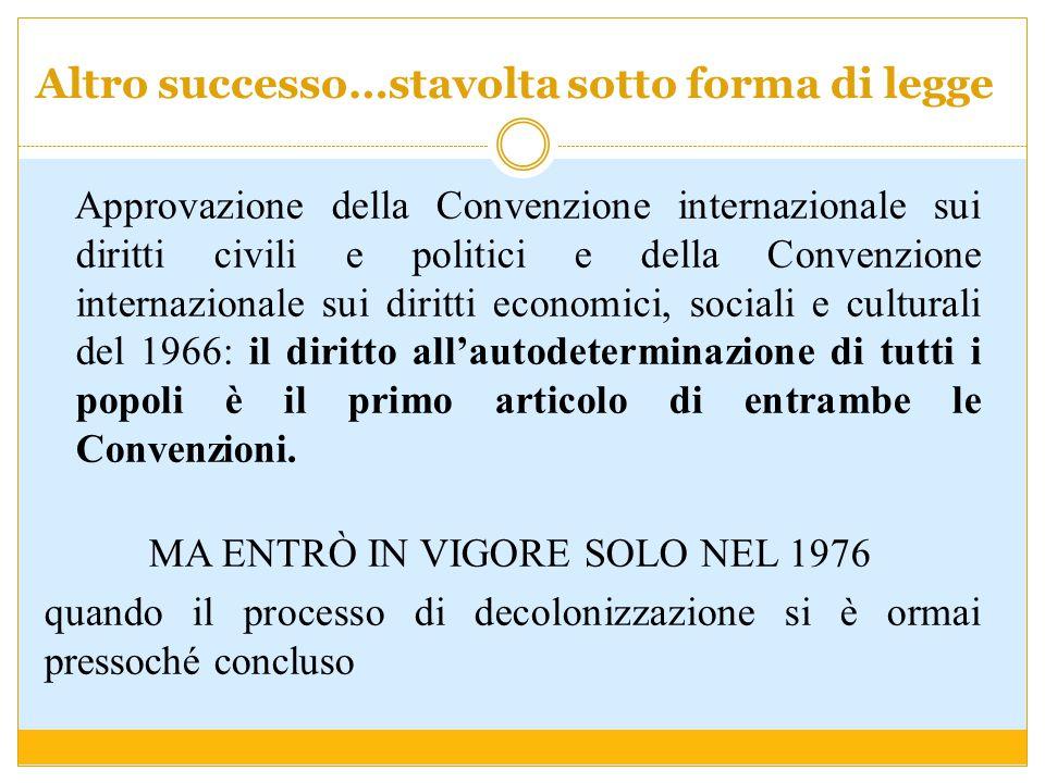 Altro successo…stavolta sotto forma di legge Approvazione della Convenzione internazionale sui diritti civili e politici e della Convenzione internazi