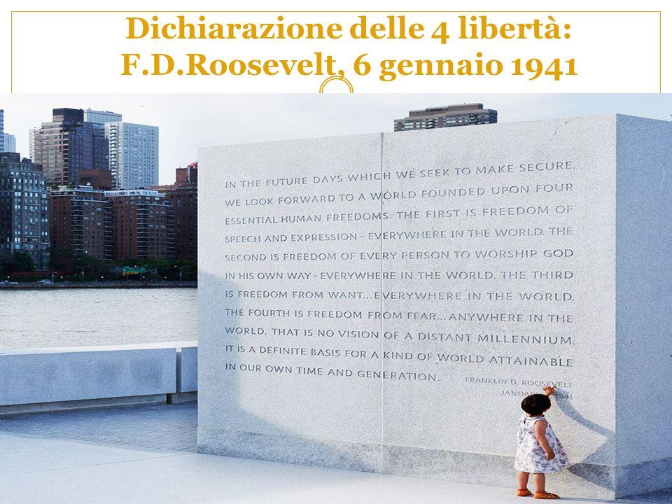 Dichiarazione delle 4 libertà: F.D.Roosevelt, 6 gennaio 1941 Nel suo intervento sullo Stato dell'Unione, con il Paese ancora non entrato in guerra, il