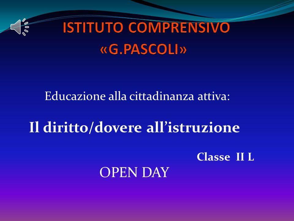 Educazione alla cittadinanza attiva: Il diritto/dovere all'istruzione Classe II L OPEN DAY