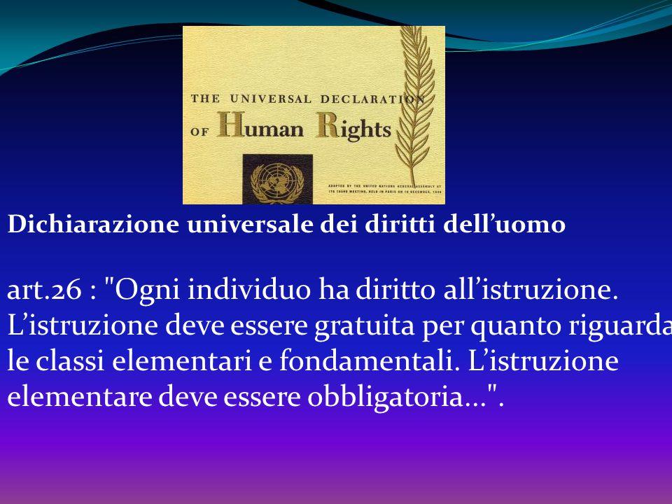 Dichiarazione universale dei diritti dell'uomo art.26 : Ogni individuo ha diritto all'istruzione.
