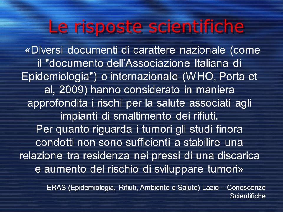 «Diversi documenti di carattere nazionale (come il documento dell'Associazione Italiana di Epidemiologia ) o internazionale (WHO, Porta et al, 2009) hanno considerato in maniera approfondita i rischi per la salute associati agli impianti di smaltimento dei rifiuti.