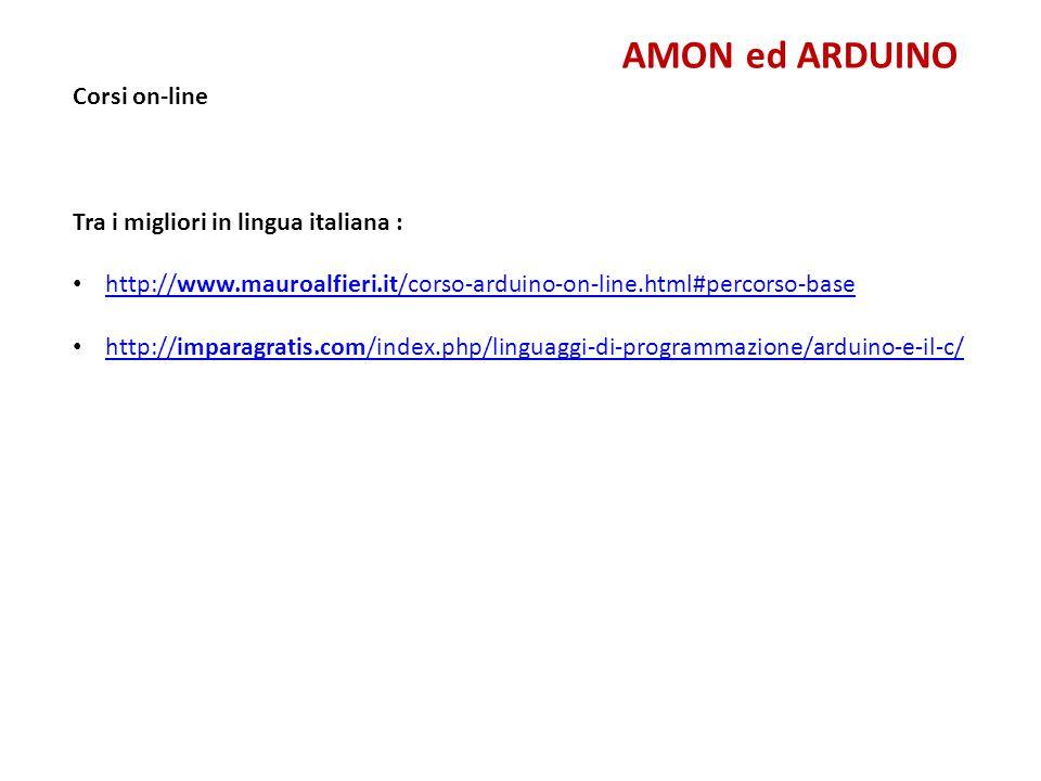 AMON ed ARDUINO Corsi on-line Tra i migliori in lingua italiana : http://www.mauroalfieri.it/corso-arduino-on-line.html#percorso-base http://www.mauro