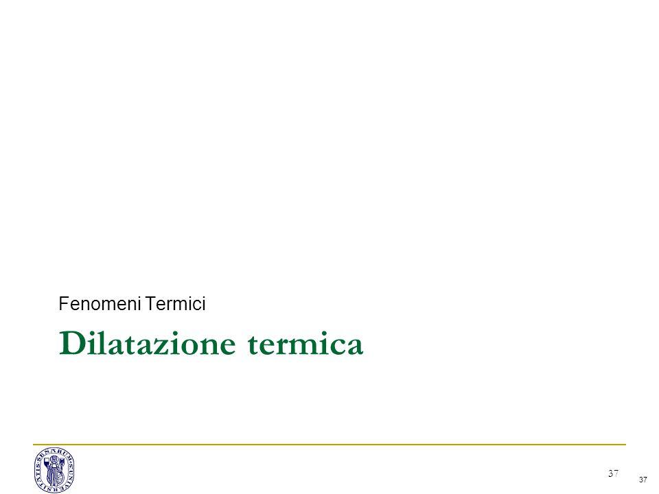37 Dilatazione termica Fenomeni Termici 37