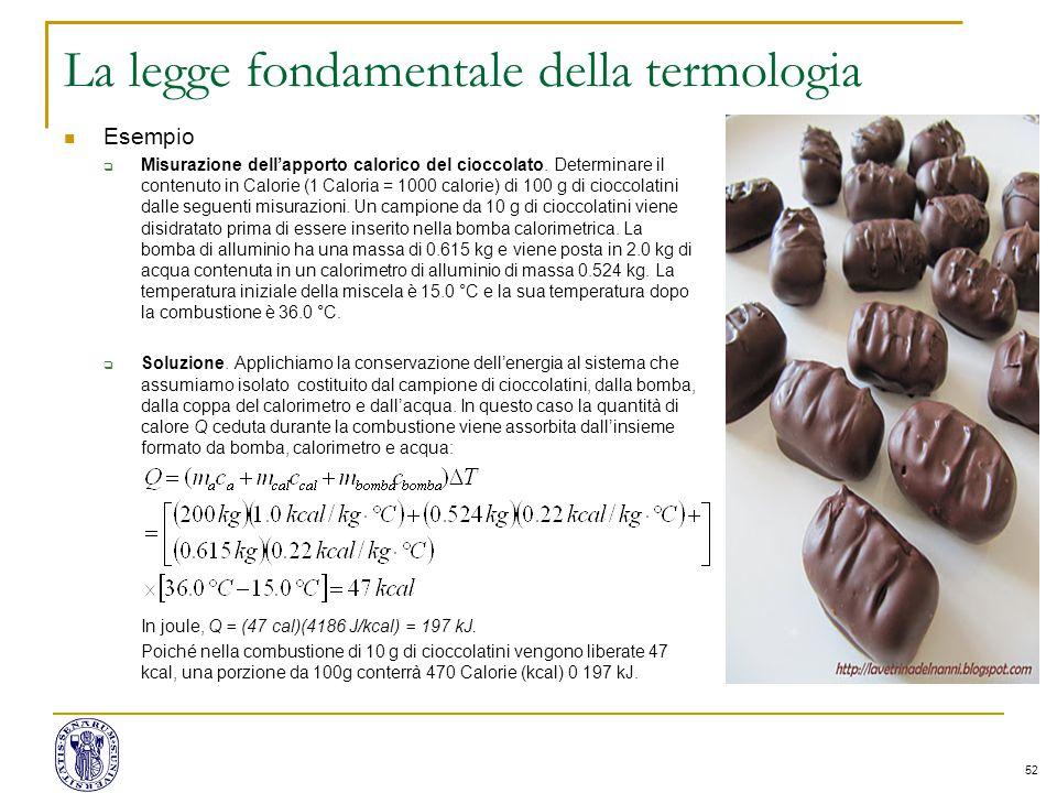 52 La legge fondamentale della termologia Esempio  Misurazione dell'apporto calorico del cioccolato. Determinare il contenuto in Calorie (1 Caloria =