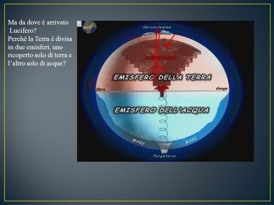 Ma da dove è arrivato Lucifero? Perché la Terra è divisa in due emisferi, uno ricoperto solo di terra e l'altro solo di acque?
