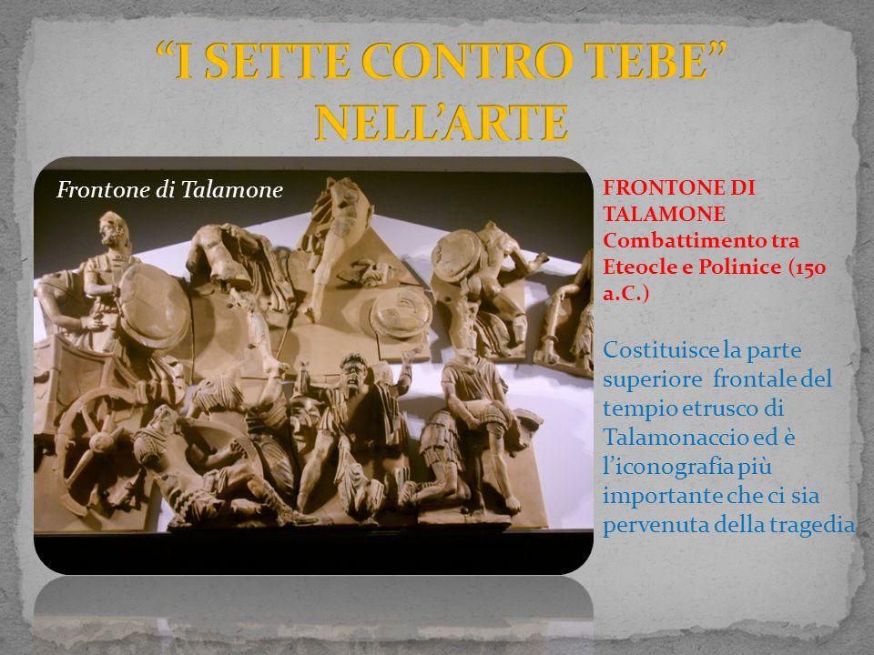Frontone di Talamone FRONTONE DI TALAMONE Combattimento tra Eteocle e Polinice (150 a.C.) Costituisce la parte superiore frontale del tempio etrusco d