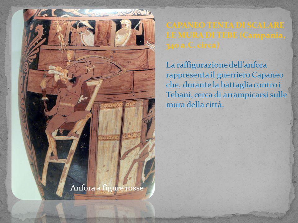 Anfora a figure rosse CAPANEO TENTA DI SCALARE LE MURA DI TEBE (Campania, 340 a.C. circa) La raffigurazione dell'anfora rappresenta il guerriero Capan