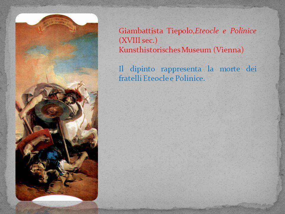 Giambattista Tiepolo,Eteocle e Polinice (XVIII sec.) Kunsthistorisches Museum (Vienna) Il dipinto rappresenta la morte dei fratelli Eteocle e Polinice
