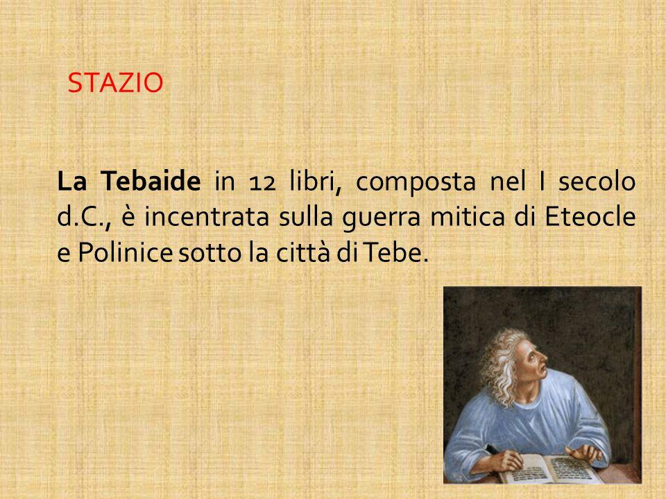 La Tebaide in 12 libri, composta nel I secolo d.C., è incentrata sulla guerra mitica di Eteocle e Polinice sotto la città di Tebe. STAZIO
