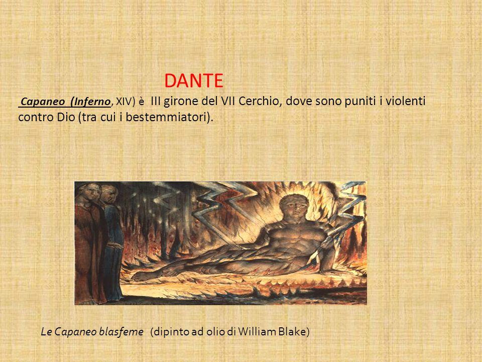 DANTE Capaneo (Inferno, XIV) è III girone del VII Cerchio, dove sono puniti i violenti contro Dio (tra cui i bestemmiatori). Le Capaneo blasfeme (dipi