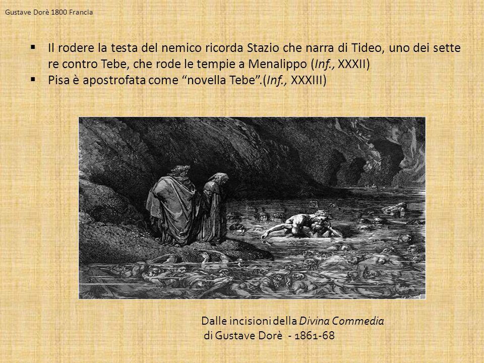  Il rodere la testa del nemico ricorda Stazio che narra di Tideo, uno dei sette re contro Tebe, che rode le tempie a Menalippo (Inf., XXXII)  Pisa è