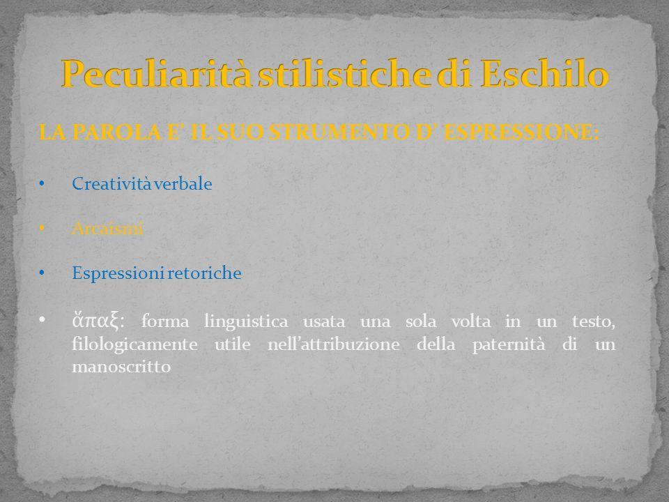LA PAROLA E' IL SUO STRUMENTO D' ESPRESSIONE: Creatività verbale Arcaismi Espressioni retoriche ἅ παξ: forma linguistica usata una sola volta in un te