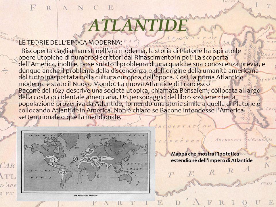ATLANTIDE LE TEORIE DELL'EPOCA MODERNA: Riscoperta dagli umanisti nell'era moderna, la storia di Platone ha ispirato le opere utopiche di numerosi scr