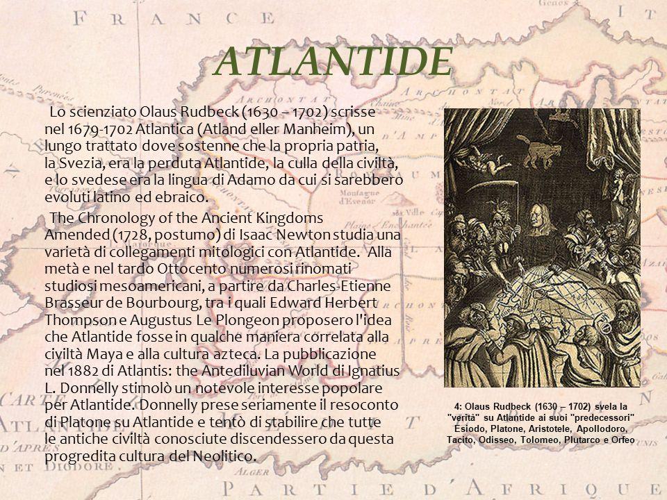ATLANTIDE Lo scienziato Olaus Rudbeck (1630 – 1702) scrisse nel 1679-1702 Atlantica (Atland eller Manheim), un lungo trattato dove sostenne che la pro