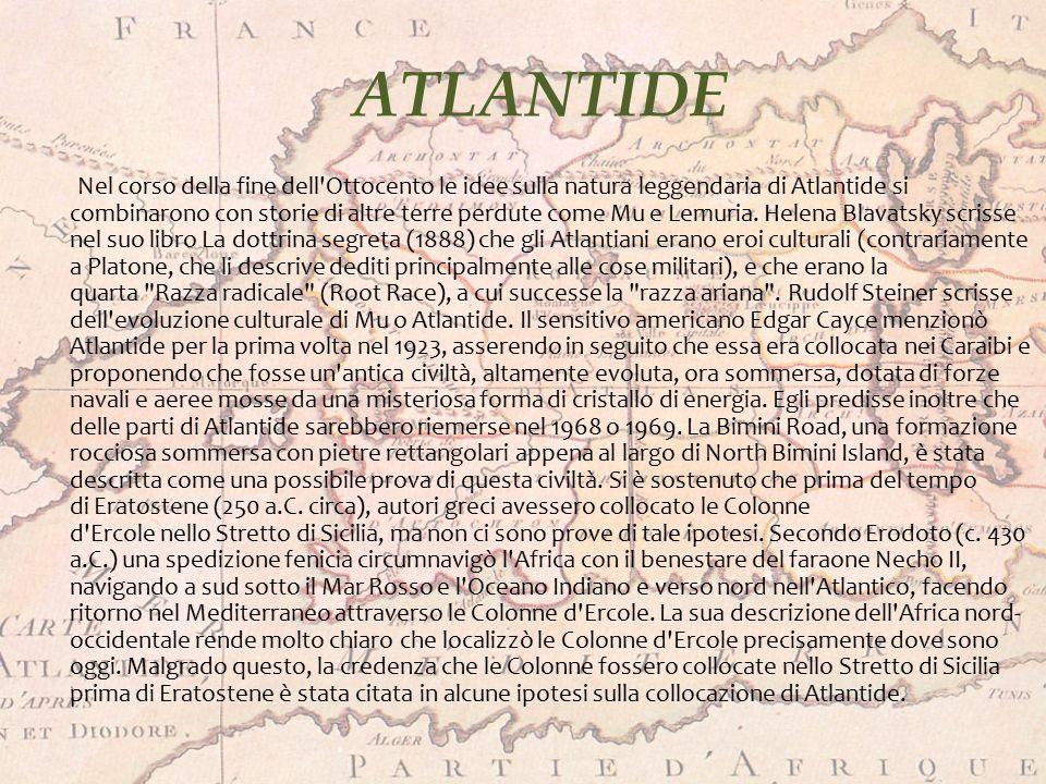 ATLANTIDE Nel corso della fine dell'Ottocento le idee sulla natura leggendaria di Atlantide si combinarono con storie di altre terre perdute come Mu e
