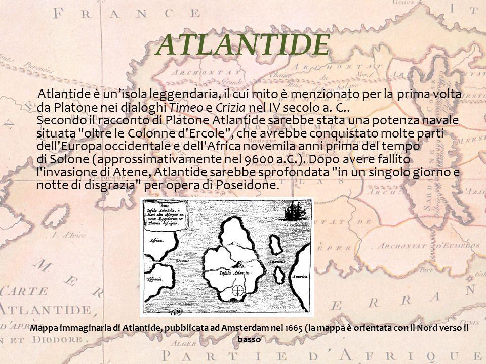 ATLANTIDE Atlantide è un'isola leggendaria, il cui mito è menzionato per la prima volta da Platone nei dialoghi Timeo e Crizia nel IV secolo a. C.. Se