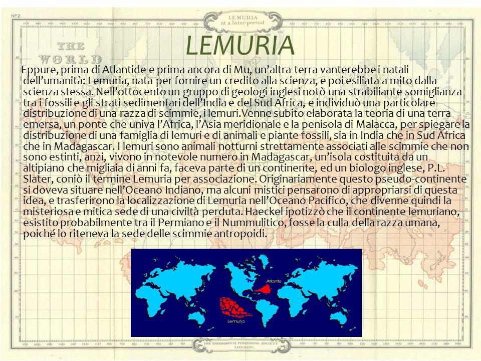 LEMURIA Eppure, prima di Atlantide e prima ancora di Mu, un'altra terra vanterebbe i natali dell'umanità: Lemuria, nata per fornire un credito alla sc