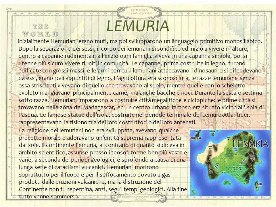 LEMURIA Inizialmente i lemuriani erano muti, ma poi svilupparono un linguaggio primitivo monosillabico. Dopo la separazione dei sessi, il corpo dei le