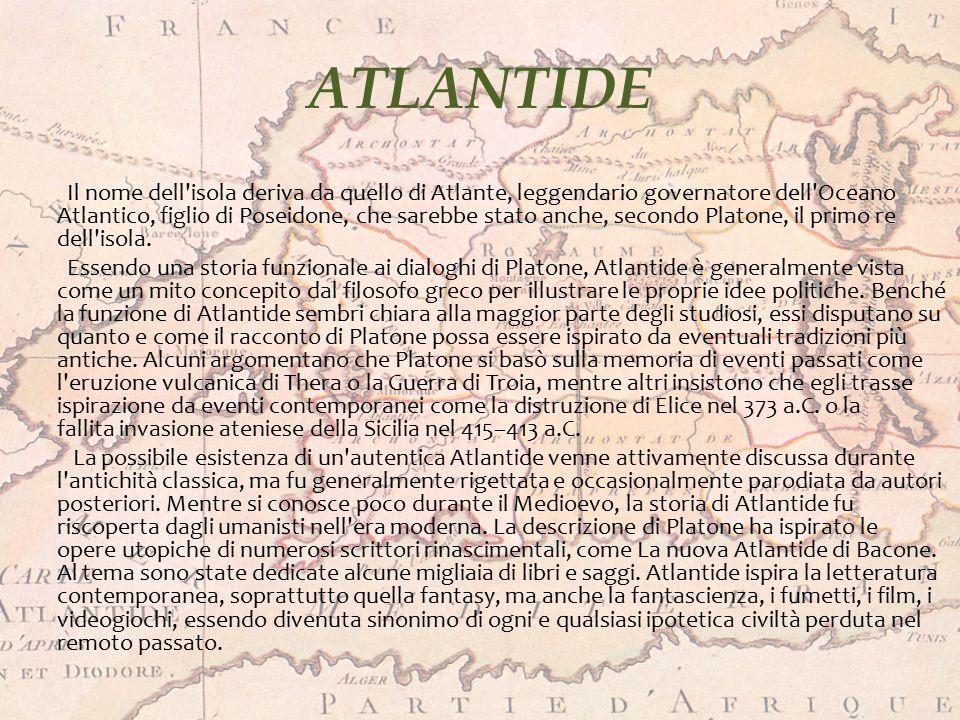 ATLANTIDE I DIALOGHI DI PLATONE: I dialoghi di Platone Timeo e Crizia, scritti intorno al 360 a.C., contengono i primi riferimenti ad Atlantide.
