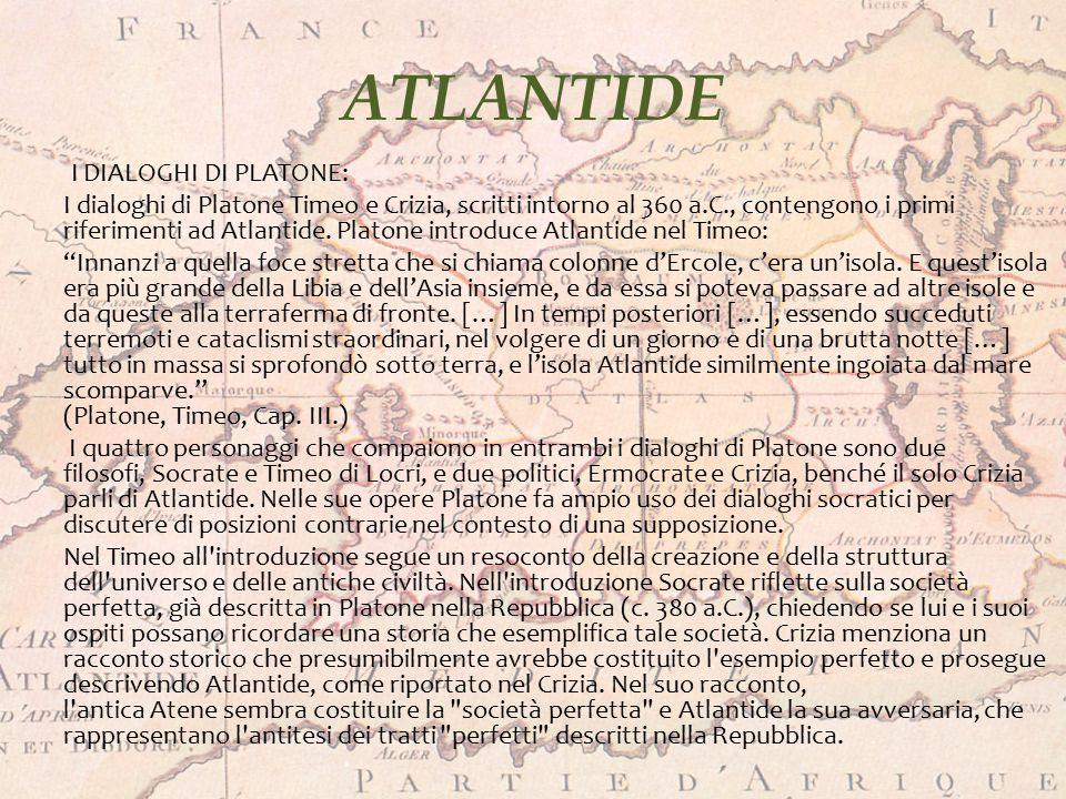 ATLANTIDE I DIALOGHI DI PLATONE: I dialoghi di Platone Timeo e Crizia, scritti intorno al 360 a.C., contengono i primi riferimenti ad Atlantide. Plato