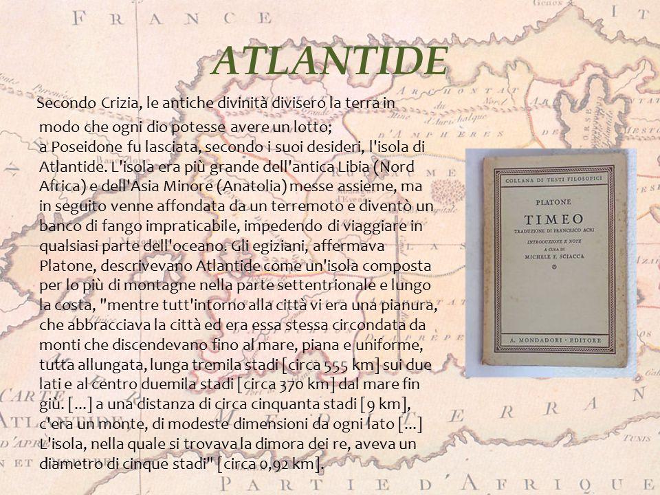 ATLANTIDE Secondo Crizia, le antiche divinità divisero la terra in modo che ogni dio potesse avere un lotto; a Poseidone fu lasciata, secondo i suoi d