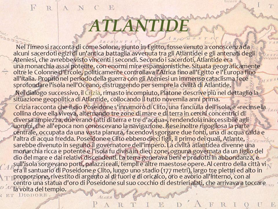 ATLANTIDE Nel Timeo si racconta di come Solone, giunto in Egitto, fosse venuto a conoscenza da alcuni sacerdoti egizi di un'antica battaglia avvenuta