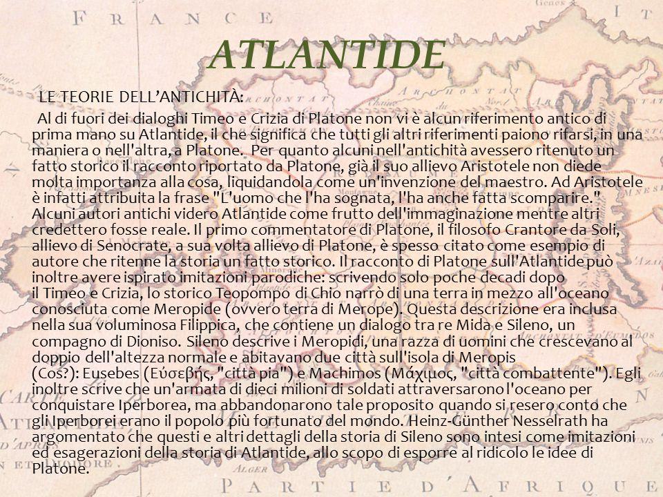 ATLANTIDE LE TEORIE DELL'ANTICHITÀ: Al di fuori dei dialoghi Timeo e Crizia di Platone non vi è alcun riferimento antico di prima mano su Atlantide, i