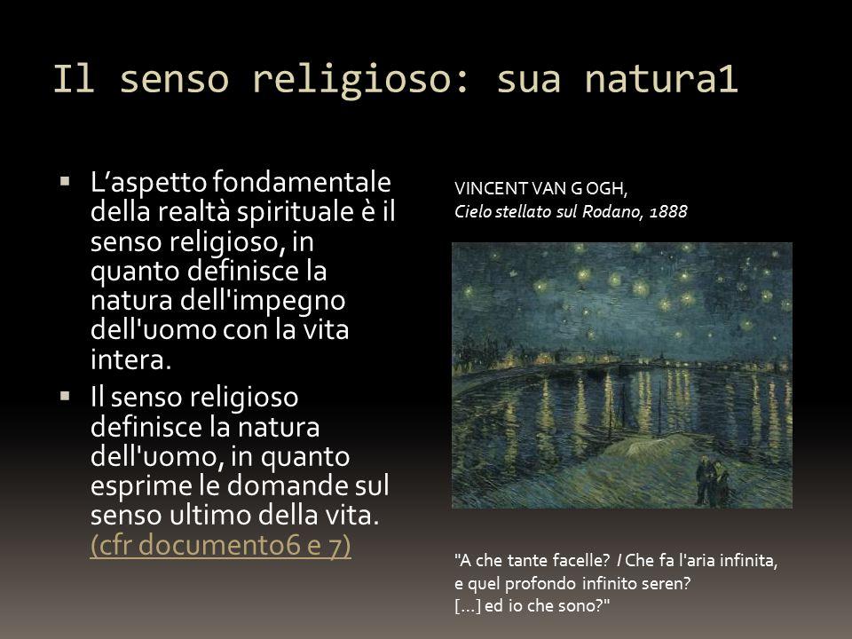 Il senso religioso: sua natura1  L'aspetto fondamentale della realtà spirituale è il senso religioso, in quanto definisce la natura dell impegno dell uomo con la vita intera.