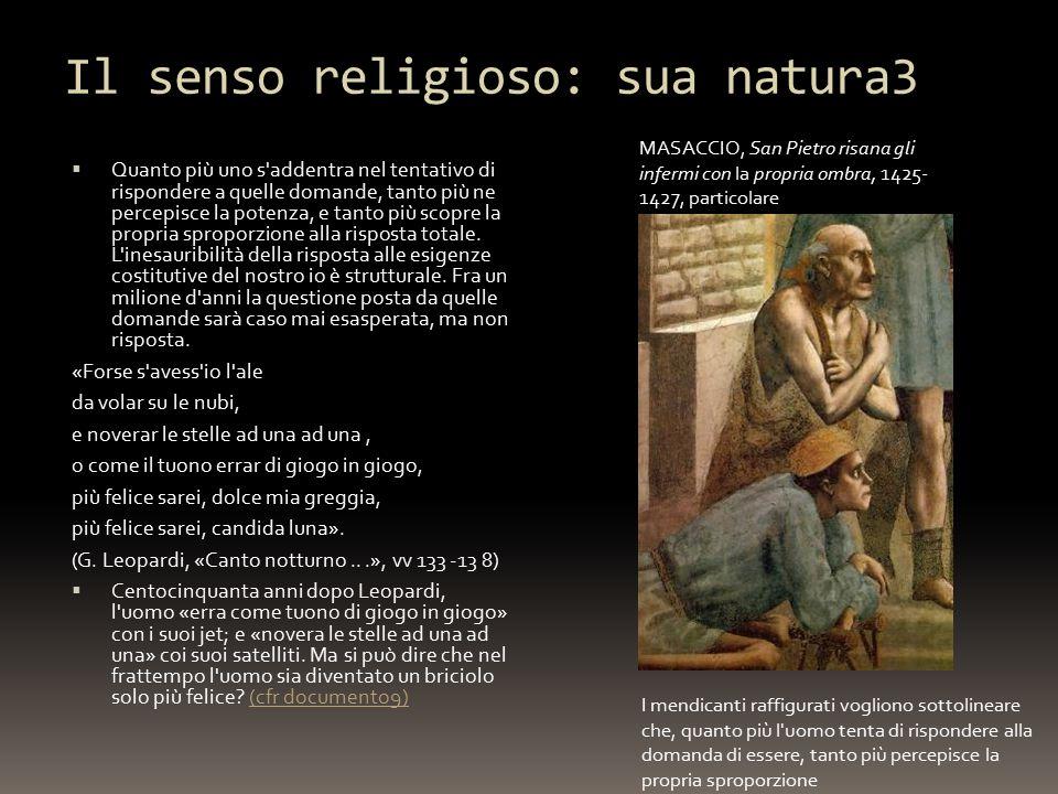Il senso religioso: sua natura3  Quanto più uno s addentra nel tentativo di rispondere a quelle domande, tanto più ne percepisce la potenza, e tanto più scopre la propria sproporzione alla risposta totale.