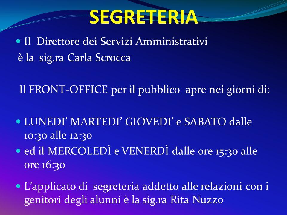SEGRETERIA Il Direttore dei Servizi Amministrativi è la sig.ra Carla Scrocca Il FRONT-OFFICE per il pubblico apre nei giorni di: LUNEDI' MARTEDI' GIOV