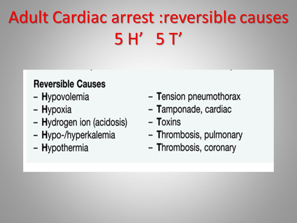 Adult Cardiac arrest :reversible causes 5 H' 5 T'
