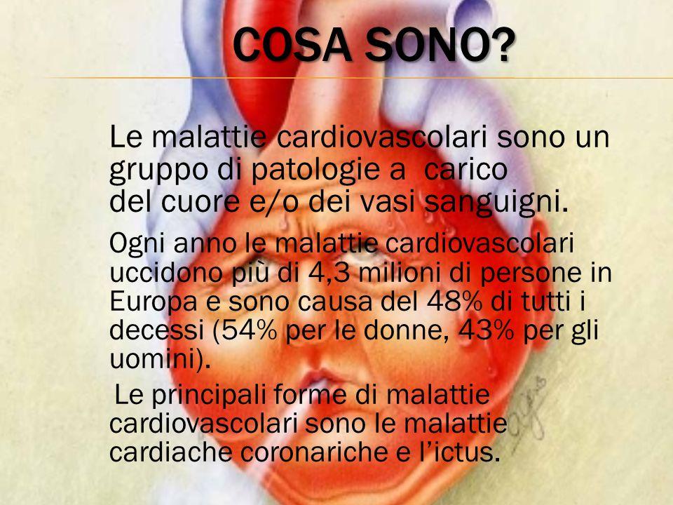 COSA SONO? Le malattie cardiovascolari sono un gruppo di patologie a carico del cuore e/o dei vasi sanguigni. Ogni anno le malattie cardiovascolari uc